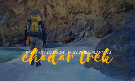 Tips ! that you won't miss while planning Chadar Trek
