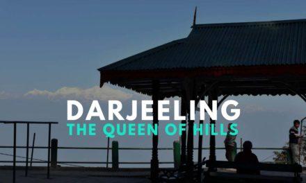 Darjeeling – The Queen of Hills