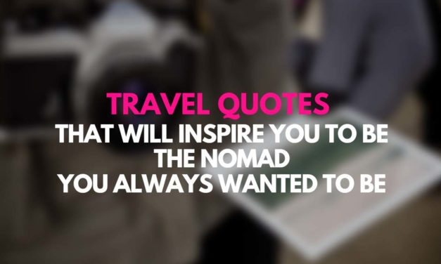 25 Travel Quotes that will inspire you to be the nomad you always wanted to be