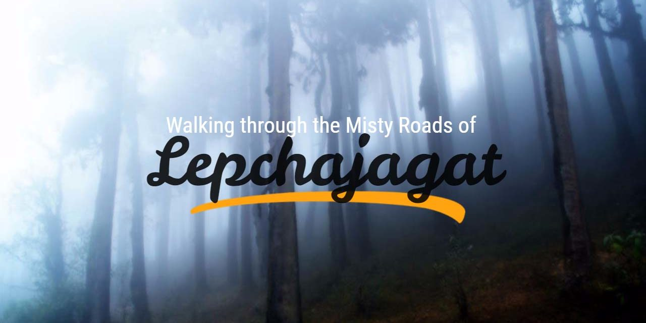 Walking through the misty roads of Lepchajagat
