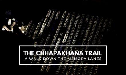 The Chhapakhana Trail – A walk down the memory lanes