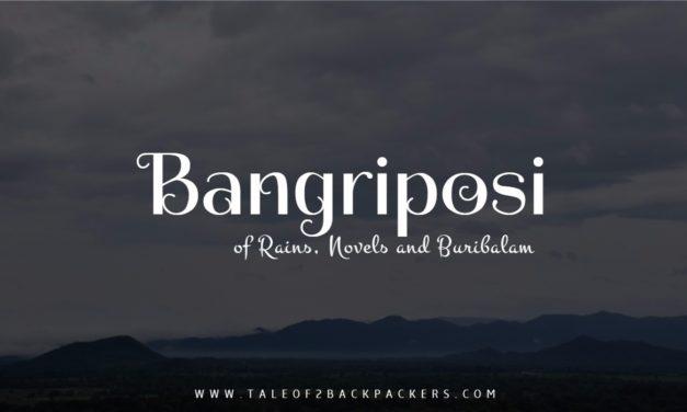 Bangriposi – of Rains, Novels and Buribalam