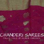 Chanderi Sarees – Tales told in silken threads