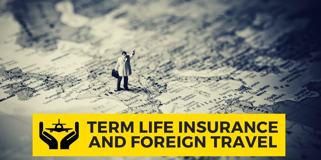 Why You Need To Have a Term Life Insurance during Foreign Travel